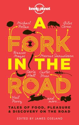 A Fork In The Road: Tales of Food, Pleasure and Discovery On The Road (Lonely Planet Travel Literature), Oseland, James; Coren, Giles; Day-Lewis, Tamasin; Food, Lonely Planet; Jaffrey, Madhur; Langbein, Annabel; Perry, Neil; Pollan, Michael; Prose, Francine; Rayner, Jay