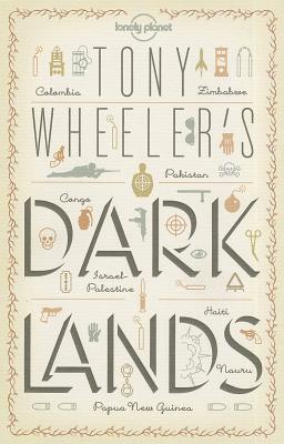 Image for Tony Wheeler''s Dark Lands (Lonely Planet Travel Literature)