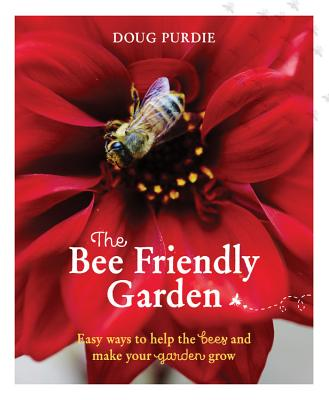 Image for BEE FRIENDLY GARDEN: EASY WAYS TO HELP THE BEES AND MAKE YOUR GARDEN GROW