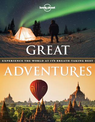 Great Adventures: Experience the World at its Breathtaking Best (Lonely Planet), Lonely Planet
