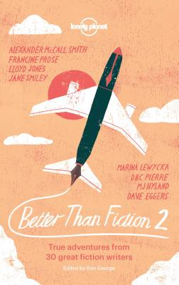 Image for Better than Fiction 2: True adventures from 30 great fiction writers (Lonely Planet Travel Literature)