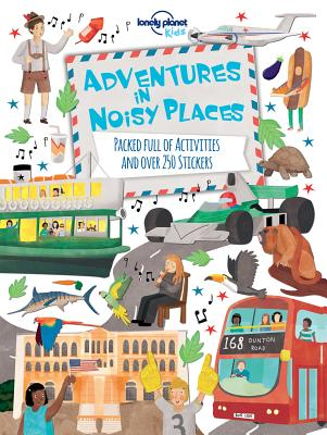 Image for Adventures in Noisy Places: Packed Full of Activities and Over 250 Stickers (Lonely Planet Kids)
