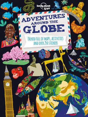 Image for Adventures Around the Globe: Packed Full of Maps, Activities and Over 250 Stickers (Lonely Planet Kids)
