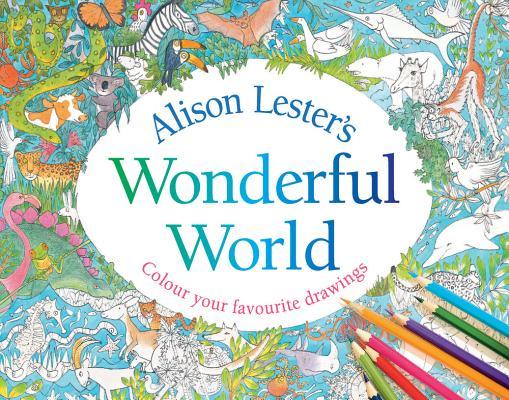 Alison Lester's Wonderful World: Colour Your Favourite Drawings, Lester, Alison