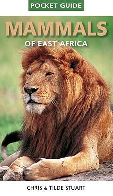 Pocket Guide to Mammals of East Africa, Stuart, Chris & Tilde