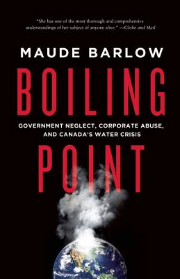 Boiling Point: Government Neglect, Corporate Abuse, and Canada's�Water�Crisis, Barlow, Maude