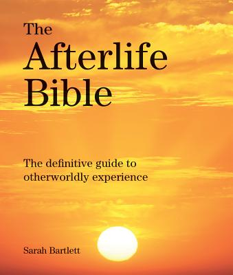 Image for The Afterlife Bible: The Definitive Guide to Otherwordly Experience (Subject Bible)
