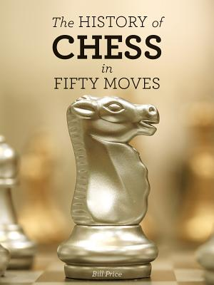 Image for The History of Chess in Fifty Moves (Fifty Things That Changed the Course of History)