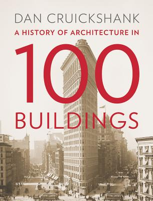 A History of Architecture in 100 Buildings, Dan Cruickshank