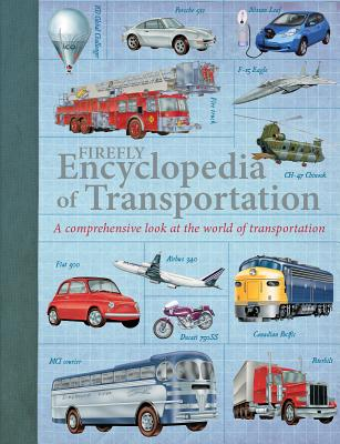 Firefly Encyclopedia of Transportation: A Comprehensive Look at the World of Transportation, Ian Graham, Philip Wilkinson