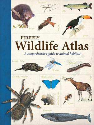 Firefly Wildlife Atlas: A Comprehensive Guide to Animal Habitats, John Farndon