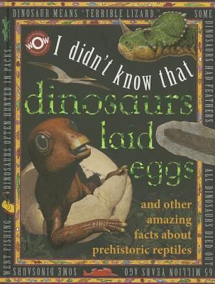 I Didn't Know That Dinosaurs Laid Eggs (World of Wonder: I Didn't Know That), Flowerpot Press