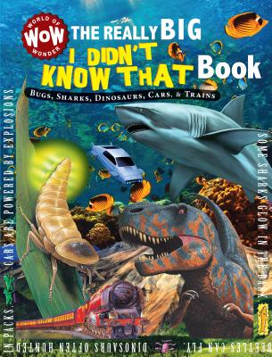 Image for The Really Big I Didn't Know That Book: Bugs, Sharks, Dinosaurs, Cars, & Trains (World of Wonder)