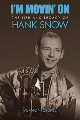 Image for Im Moving On : The Life and Legacy of Hank Snow
