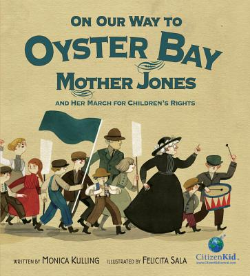 Image for On Our Way to Oyster Bay: Mother Jones and Her March for Children's Rights (CitizenKid)