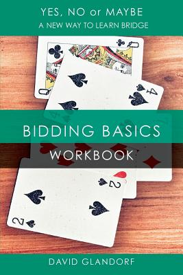 Ynm: Bidding Basics Workbook (Yes, No or Maybe: A New Way to Learn Bridge), Glandorf, David