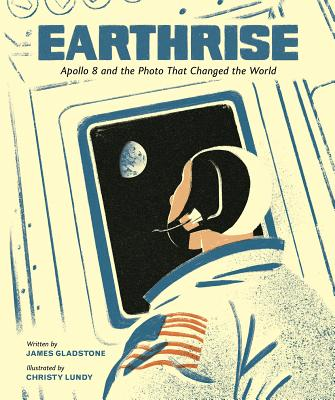 Earthrise: Apollo 8 and the Photo That Changed the World, James Gladstone