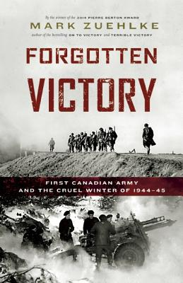 Forgotten Victory: First Canadian Army and the Cruel Winter of 1944-45 (Canadian Battle Series), Zuehlke, Mark