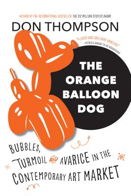 Image for Thr Orange Balloon Dog: Bubbles, Turmoil and Avarice in the Contemporary Art Market