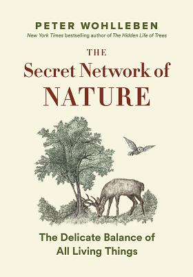 Image for The Secret Wisdom of Nature: Trees, Animals, and the Extraordinary Balance of All Living Things  -― Stories from Science and Observation (The Mysteries of Nature Trilogy)