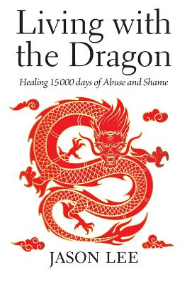 Image for Living with the Dragon: Healing 15 000 days of Abuse and Shame