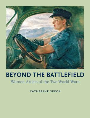 Image for Beyond the Battlefield: Women Artists of the Two World Wars