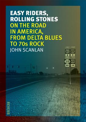 Easy Riders, Rolling Stones: On the Road in America, from Delta Blues to 70s Rock (Reverb), Scanlan, John