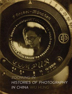 Image for Zooming In: Histories of Photography in China