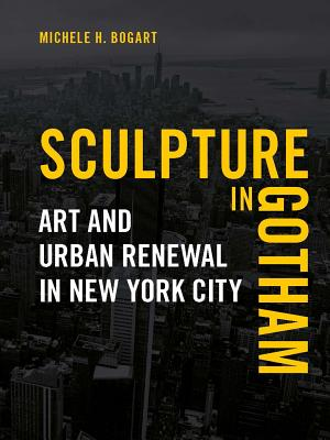 Image for Sculpture in Gotham: Art and Urban Renewal in New York City