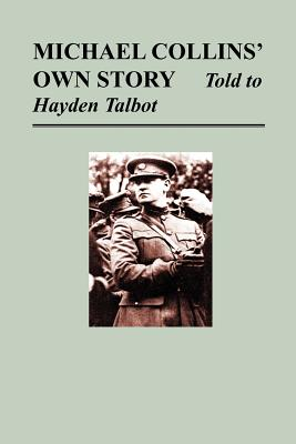 Michael Collins' Own Story - Told to Hayden Tallbot, Collins, Michael; Talbot, Hayden