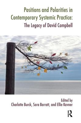 Image for Positions and Polarities in Contemporary Systemic Practice: The Legacy of David Campbell (Systemic Thinking and Practice Series)