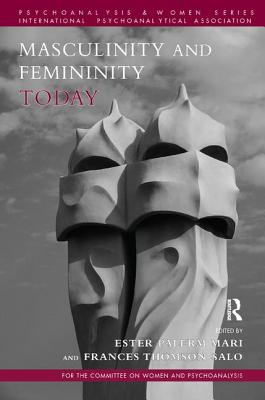 Image for Masculinity and Femininity Today (Committee on Women and Psychoanalysis (COWAP) Series)