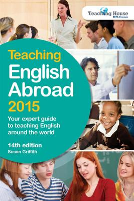 Image for Teaching English Abroad 2015: Your Expert Guide to Teaching English around the World