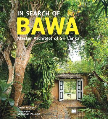 Image for In Search of Bawa: Master Architect of Sri Lanka