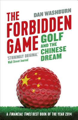 The Forbidden Game: Golf and the Chinese Dream, Washburn, Dan