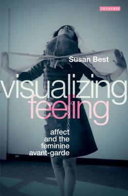 Image for Visualizing Feeling: Affect and the Feminine Avant-garde