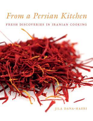 From a Persian Kitchen: Fresh Discoveries in Iranian Cooking, Dana-Haeri, Jila