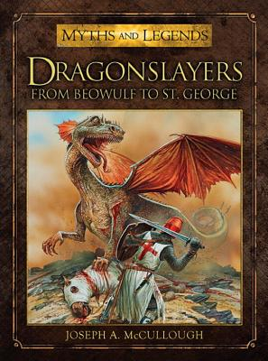 Image for Dragonslayers: From Beowulf to St. George (Myths and Legends)
