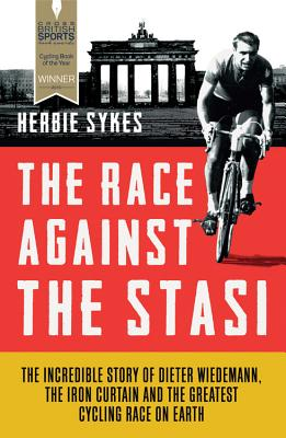 Image for The Race Against the Stasi: The Incredible Story of Dieter Wiedemann, The Iron Curtain and The Greatest Cycling Race on Earth