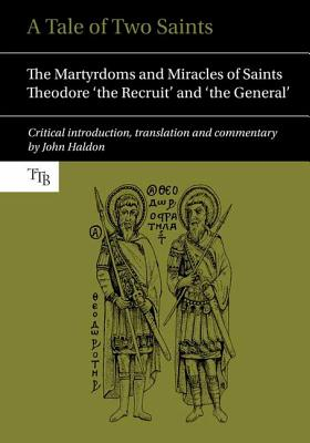 Image for A Tale of Two Saints: The Martyrdoms and Miracles of Saints Theodore 'the Recruit' and 'the General' (Translated Texts for Byzantinists LUP)