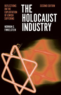 The Holocaust Industry: Reflections on the Exploitation of Jewish Suffering, Finkelstein, Norman G.