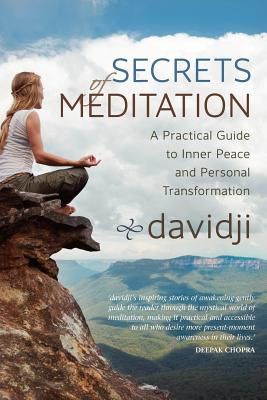Secrets of Meditation: A Practical Guide to Inner Peace and Personal Transformation, - davidji