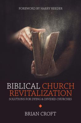 Image for Biblical Church Revitalization: Solutions for Dying & Divided Churches (Practical Shepherding)