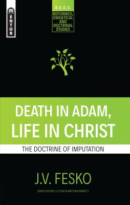 Image for Death in Adam, Life in Christ: The Doctrine of Imputation (Reformed Exegetical Doctrinal Studies series)