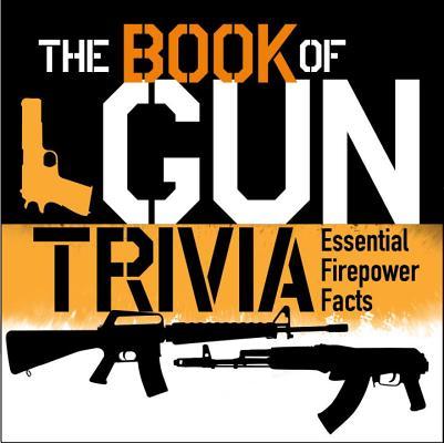 The Book of Gun Trivia: Essential Firepower Facts (General Military), Rottman, Gordon L.