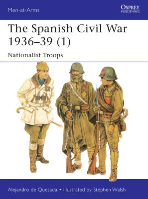 The Spanish Civil War 1936-39 (1): Nationalist Troops #495 Osprey Men at Arms, Alejandro De Quesada