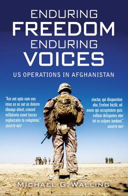 Enduring Freedom, Enduring Voices: US Operations in Afghanistan, Michael G. Walling