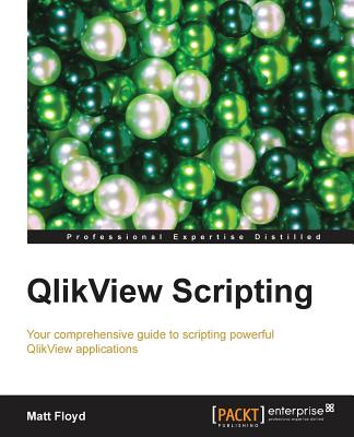 Image for QLIKVIEW SCRIPTING : YOUR COMPREHENSIVE GUIDE TO SCRIPTING POWERFUL QLIKVIEW APPLICATIONS