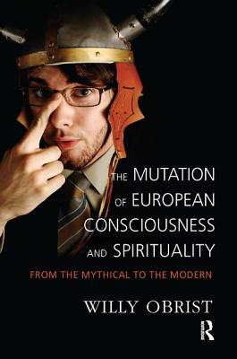 Image for The Mutation of European Consciousness and Spirituality: From the Mythical to the Modern