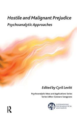 Image for Hostile and Malignant Prejudice: Psychoanalytic Approaches (The International Psychoanalytical Association Psychoanalytic Ideas and Applications Series)
